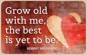 grow-old-with-me-the-best-is-yet-to-be